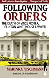 Following Orders: The Death of Vince Foster, Clinton White House Lawyer by Marinka Peschmann