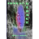 Song of George: Portrait of an Unlikely Holy Man ~ Jesse S. Hanson