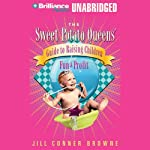 The Sweet Potato Queens' Guide to Raising Children for Fun and Profit (       UNABRIDGED) by Jill Conner Browne Narrated by Jill Conner Browne