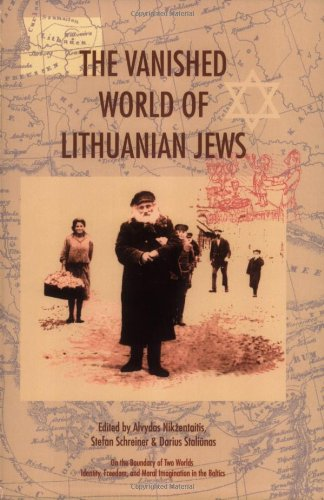 The Vanished World of Lithuanian Jews (On the Boundary of Two Worlds: Identity, Freedom, and Moral Imagination in the Baltics, 1)