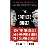 The Brothers Bulger: How They Terrorized and Corrupted Boston for a Quarter Century ~ Howie Carr