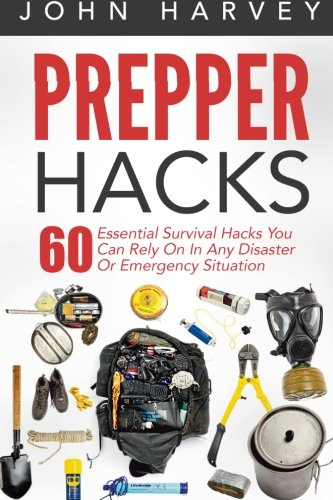 Prepper Hacks: 60 Essential Survival Hacks You Can Rely On In Any Disaster Or Emergency Situation (Prepper Survival, Prepper Pantry, Prepper Books)