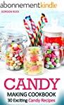 Candy Making Cookbook: 30 Exciting Ca...