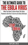 The Ultimate Guide To The Ebola Virus: What You Need To Know About The Ebola Pandemic And How To Survive An Ebola Outbreak (Ebola Outbreak and Pandemic)