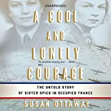 img - for A Cool and Lonely Courage: The Untold Story of Sister Spies in Occupied France book / textbook / text book