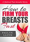 How To Firm Your Breasts Fast: A Meth...