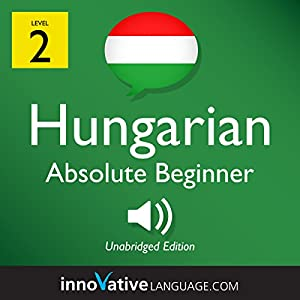 Learn Hungarian - Level 2: Absolute Beginner Hungarian, Volume 1: Lessons 1-25 Rede von  Innovative Language Learning LLC Gesprochen von:  HungarianPod101.com