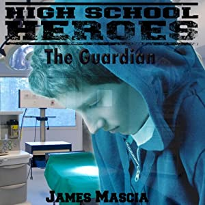 High School Heroes: The Guardian: Short Story | [James Mascia]