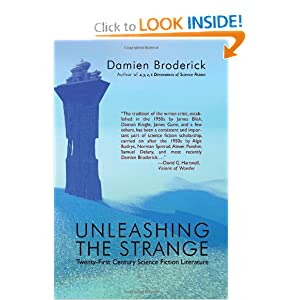 Unleashing the Strange: Twenty-First Century Science Fiction Literature by Damien Broderick
