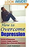 How to Overcome Depression: Secrets o...
