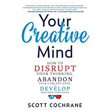 Your Creative Mind: How to Disrupt Your Thinking, Abandon Your Comfort Zone, and Develop Bold New Strategies Audiobook by Scott Cochrane Narrated by James Foster