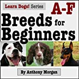 Breeds for Beginners: A-F (Learn Dogs! Book 1)