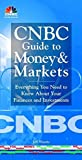 img - for CNBC Guide to Money and Markets: Everything You Need to Know About Your Finances and Investments by CNBC (2001-12-15) book / textbook / text book