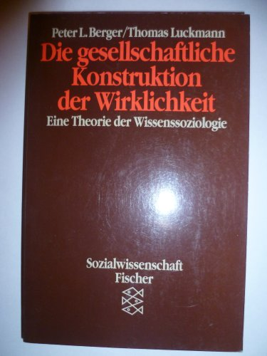 Die gesellschaftliche Konstruktion der Wirklichkeit - Eine Theorie der Wissenssoziologie