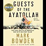Guests of the Ayatollah: The First Battle in America's War with Militant Islam | Mark Bowden