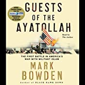 Guests of the Ayatollah: The First Battle in America's War with Militant Islam | [Mark Bowden]