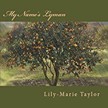 My Name's Lyman (       UNABRIDGED) by Lily-Marie Taylor Narrated by Lily-Marie Taylor