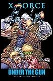 X-Force: Under The Gun (0785149856) by Nicieza, Fabian