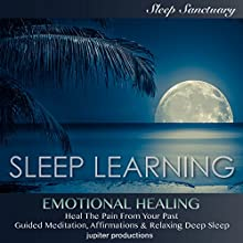 Emotional Healing, Heal the Pain from Your Past: Sleep Learning, Guided Meditation, Affirmations & Relaxing Deep Sleep Speech by  Jupiter Productions Narrated by Kev Thompson