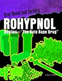 Rohypnol: Roofies - the Date-rape Drug (Drug Abuse & Society: Cost to a Nation)