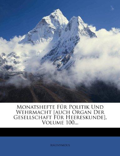 Monatshefte Fur Politik Und Wehrmacht [Auch Organ Der Gesellschaft Fur Heereskunde], Volume 100...