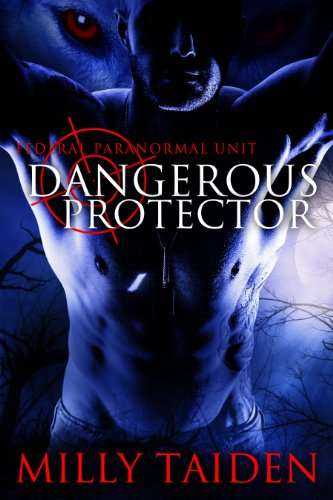 Milly Taiden - Dangerous Protector (Federal Paranormal Unit Book 2)