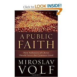 Public Faith, A: How Followers of Christ Should Serve the Common Good
