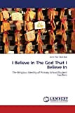 John-Paul Sheridan I Believe In The God That I Believe In: The Religious Identity of Primary School Student Teachers