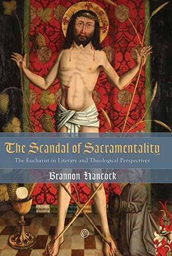Scandal of Sacramentality: The Eucharist in Literary and Theological Perspectives