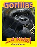 Educational Books for Kids: Gorillas 4 Kids - Fun and Fascinating Facts and Pictures About These Powerful & Intelligent Animals (Childrens Read to Me Books)
