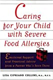 Caring for Your Child with Severe Food Allergies: Emotional Support and Practical Advice from a Parent Who's Been There
