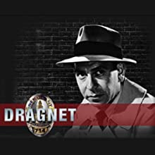 Dragnet: Old Time Radio - 380 Episodes  by Frank Burt, James E. Moser, John Robinson Narrated by Jack Webb, Barton Yarborough, Ben Alexander, Raymond Burr