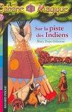 echange, troc Mary Pope Osborne - La Cabane Magique, Tome 17 : Sur la piste des Indiens