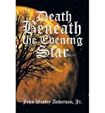 img - for By Anderson Jr, John Wesley ( Author ) [ { Death Beneath the Evening Star } ]Oct-2013 Paperback book / textbook / text book