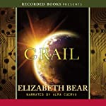 Grail: Jacob's Ladder Trilogy, Book 3 (       UNABRIDGED) by Elizabeth Bear Narrated by Alma Cuervo