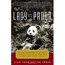 The Lady and the Panda: The True Adventures of the First American Explorer to Bring Back Chinas Most Exotic Animal Paperback