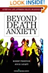 Beyond Death Anxiety: Achieving Life-...