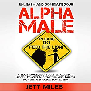 Unleash and Dominate Your Alpha Male - Feed Your Alpha Male Audiobook