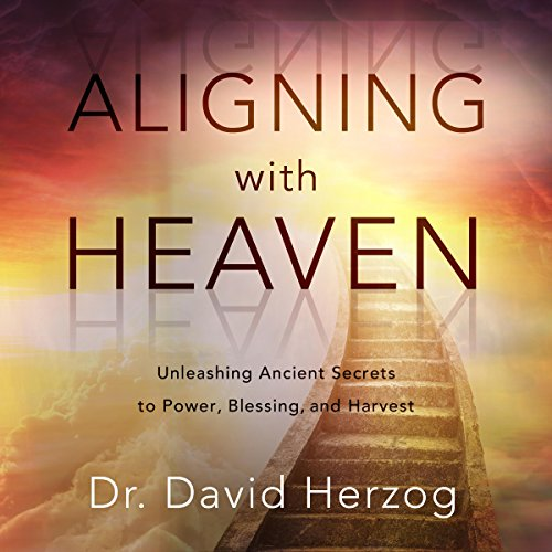 Download Aligning with Heaven: Unleashing Ancient Secrets to Power, Blessing and Harvest