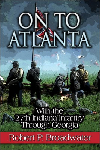 On to Atlanta: With the 27th Indiana Infantry Through Georgia