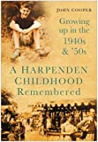A Harpenden Childhood Remembered: Growing Up in the 1940s and 50s (0750948922) by Cooper, John