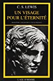 echange, troc C. S. (Clive Staples) Lewis - Un visage pour l'eternité : Un mythe réinterprété