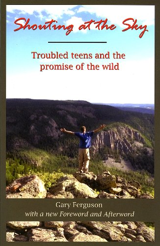 Shouting at the Sky: Troubled Teens and the Promise of the Wild