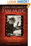 John Williams's Film Music: <i>Jaws</i>, <i>Star Wars</i>, <i>Raiders of the Lost Ark</i>, and the Return of the Classical Hollywood Music Style (Wisconsin Film Studies)