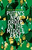 Putins New Order in the Middle East