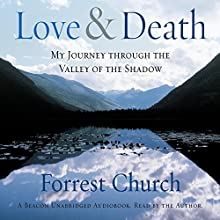 Love & Death: My Journey Through the Valley of the Shadow (       UNABRIDGED) by Forrest Church Narrated by Forrest Church