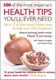 500 of the Most Important Health Tips Youll Ever Need: An A-z of Alternative Health Hints to Help over 250 Conditions