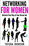 Networking for Women: Network Your Way to Your Dream Job (Networking tools Book 1)
