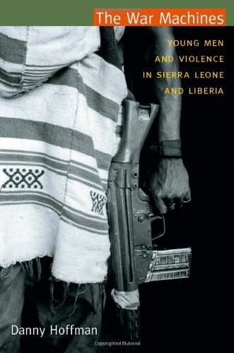 The War Machines: Young Men and Violence in Sierra Leone...