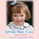 Ophelia Blue Eyes: My Life So Far...